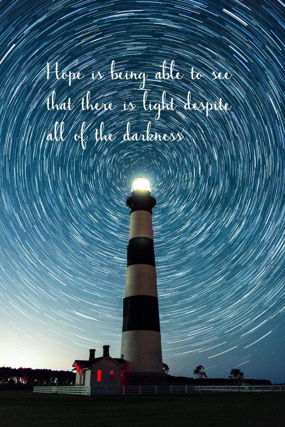 hope is being able to see that there is light despite all of the darkiness