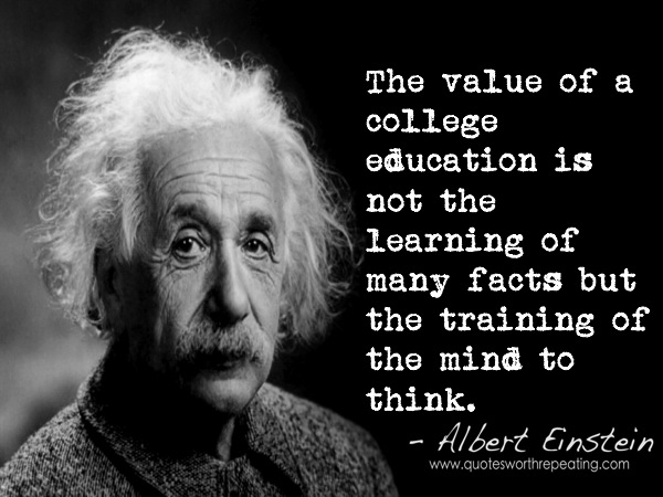 the-value-of-a-college-education-is-not-the-learning-of-many-facts-but-the-training-of-the-mind-to-think-albert-einstein-01