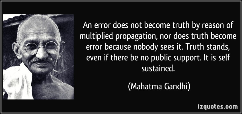 quote-an-error-does-not-become-truth-by-reason-of-multiplied-propagation-nor-does-truth-become-error-mahatma-gandhi-231132