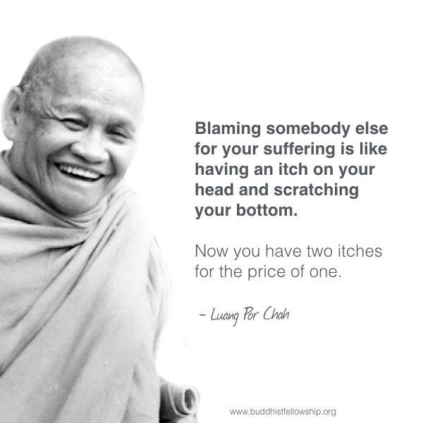 """Blaming Somebody Else For Your Suffering Is Like Having"